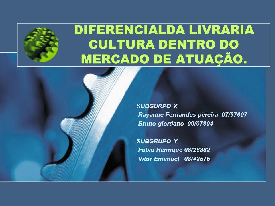 DIFERENCIALDA LIVRARIA CULTURA DENTRO DO MERCADO DE ATUAÇÃO.