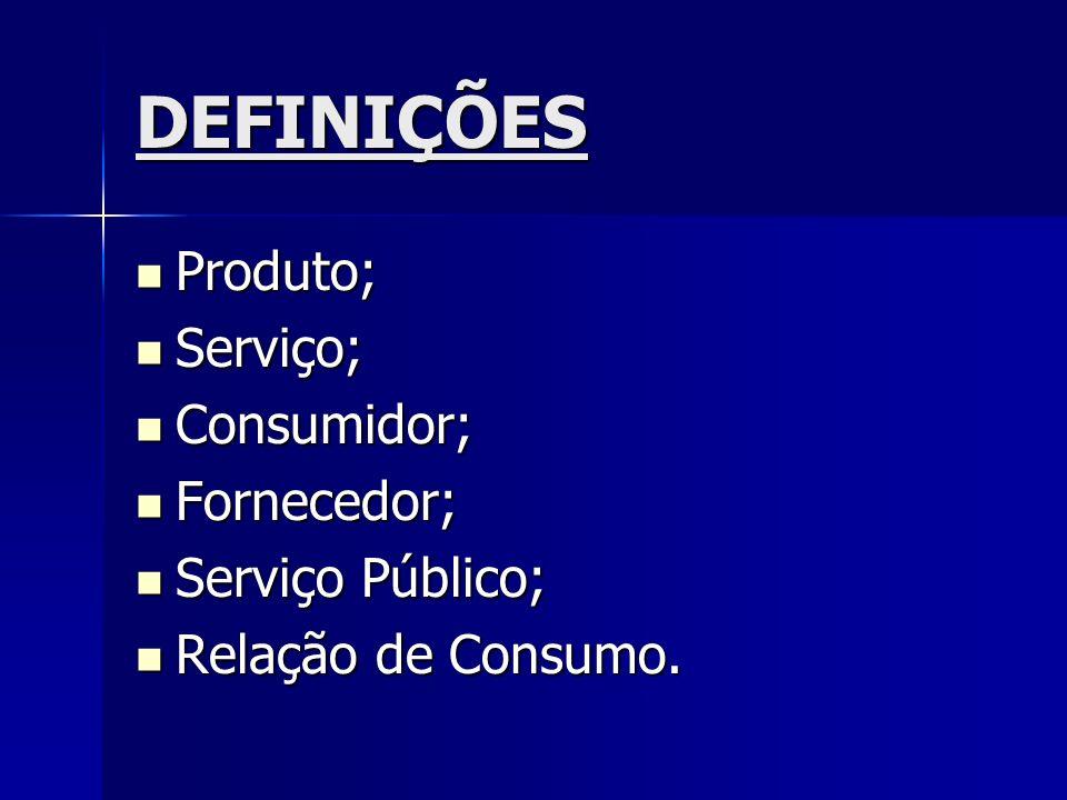 DEFINIÇÕES Produto; Serviço; Consumidor; Fornecedor; Serviço Público;