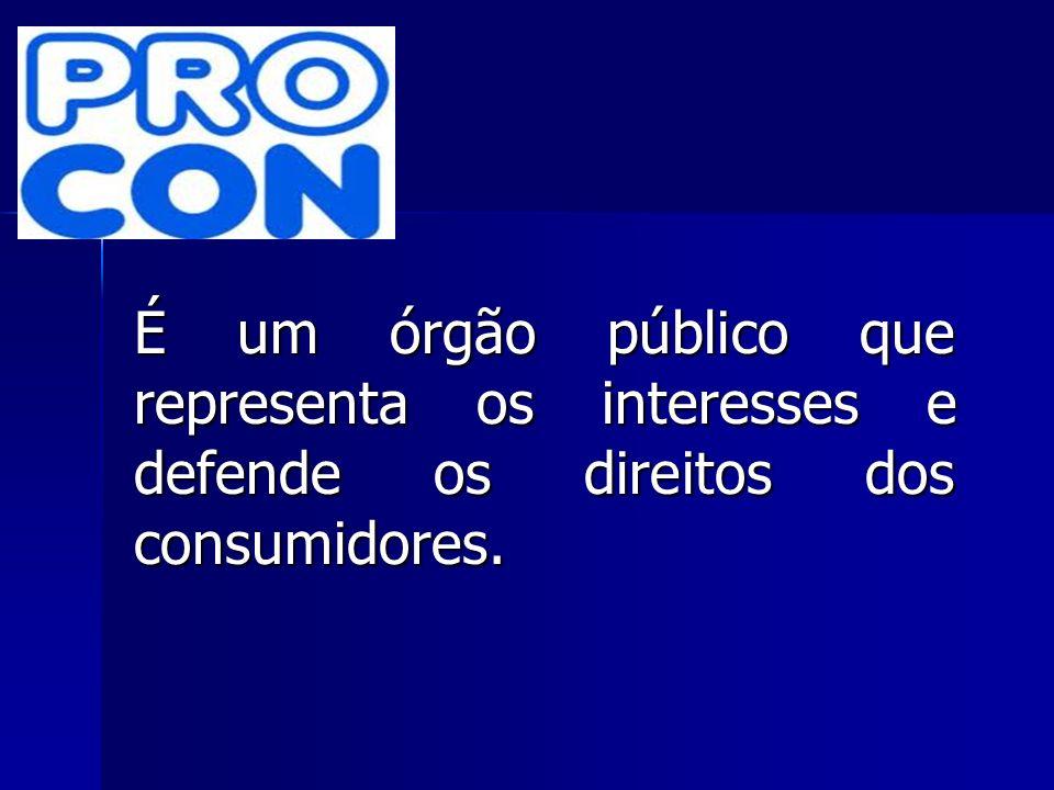 É um órgão público que representa os interesses e defende os direitos dos consumidores.