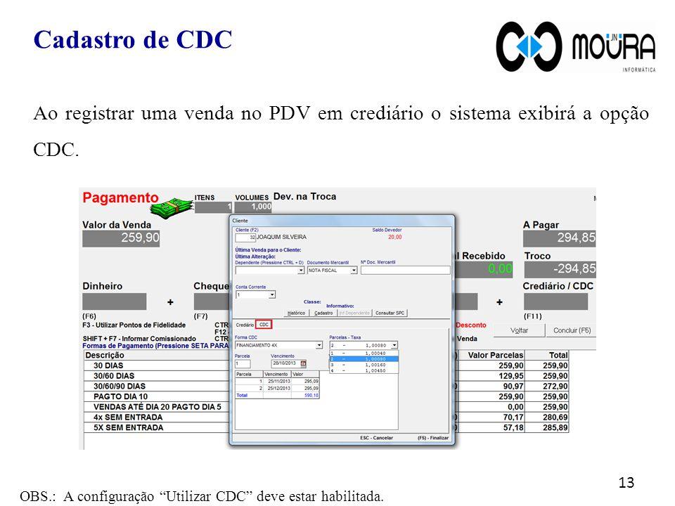 Cadastro de CDC Ao registrar uma venda no PDV em crediário o sistema exibirá a opção CDC.
