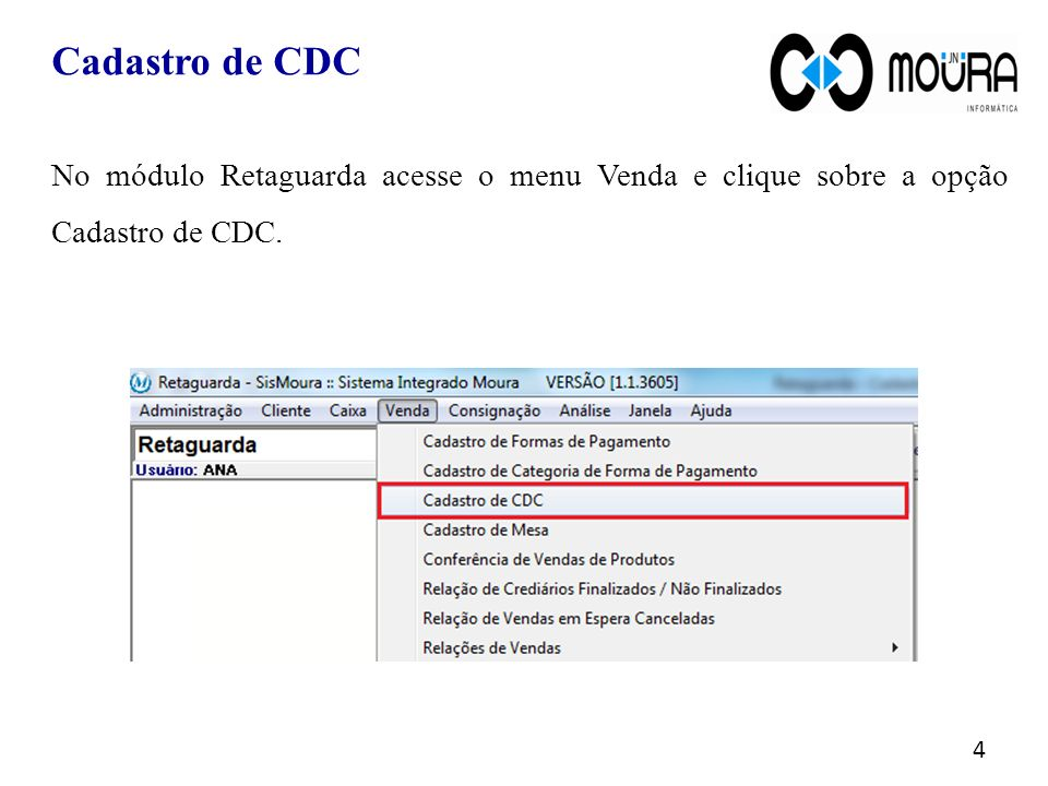 Cadastro de CDC No módulo Retaguarda acesse o menu Venda e clique sobre a opção Cadastro de CDC.