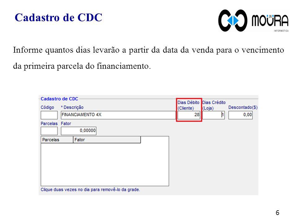 Cadastro de CDC Informe quantos dias levarão a partir da data da venda para o vencimento da primeira parcela do financiamento.