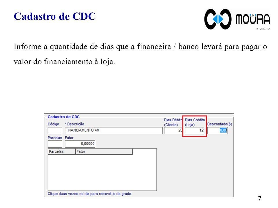 Cadastro de CDC Informe a quantidade de dias que a financeira / banco levará para pagar o valor do financiamento à loja.
