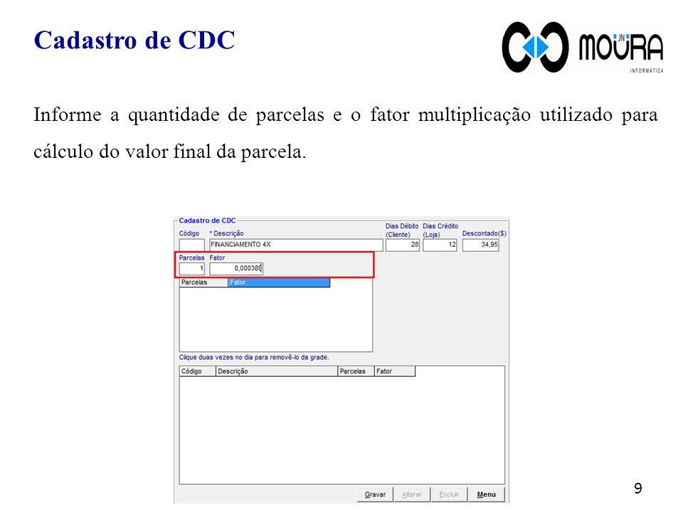 Cadastro de CDC Informe a quantidade de parcelas e o fator multiplicação utilizado para cálculo do valor final da parcela.