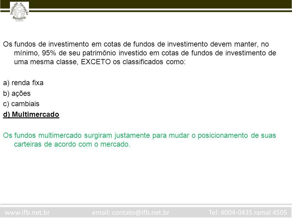 Os fundos de investimento em cotas de fundos de investimento devem manter, no mínimo, 95% de seu patrimônio investido em cotas de fundos de investimento de uma mesma classe, EXCETO os classificados como: