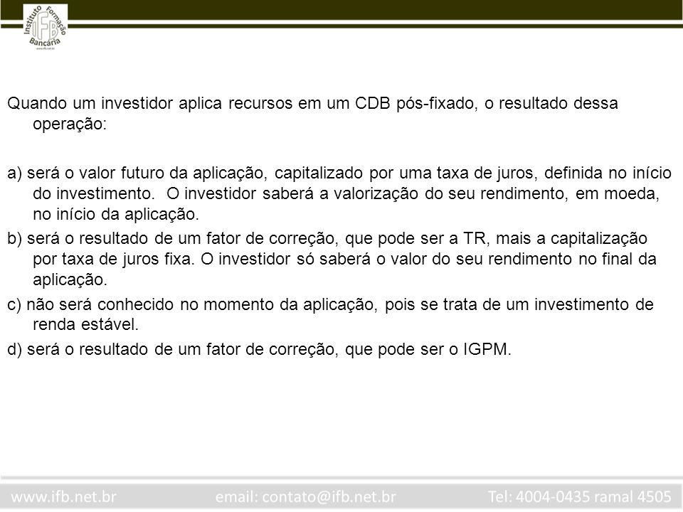 Quando um investidor aplica recursos em um CDB pós-fixado, o resultado dessa operação: