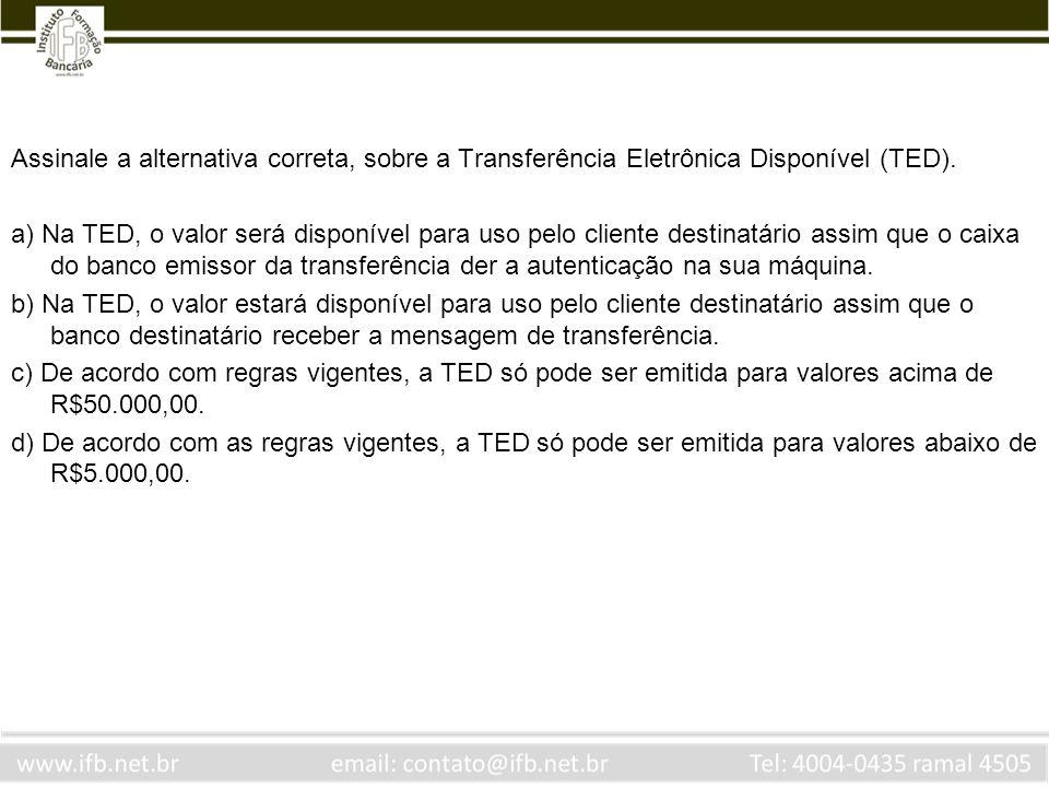 Assinale a alternativa correta, sobre a Transferência Eletrônica Disponível (TED).