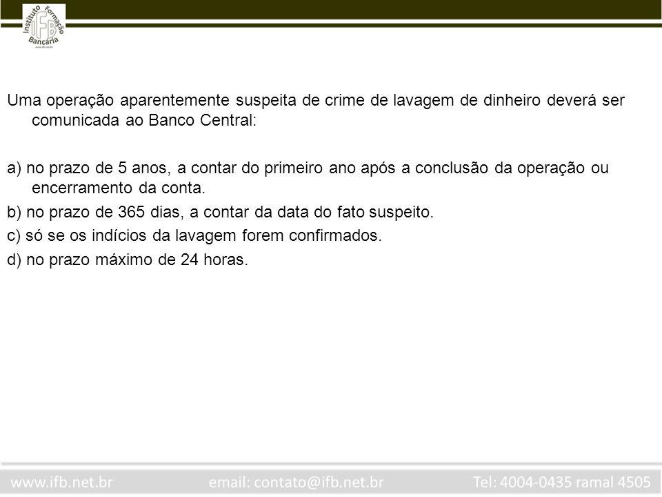 Uma operação aparentemente suspeita de crime de lavagem de dinheiro deverá ser comunicada ao Banco Central: