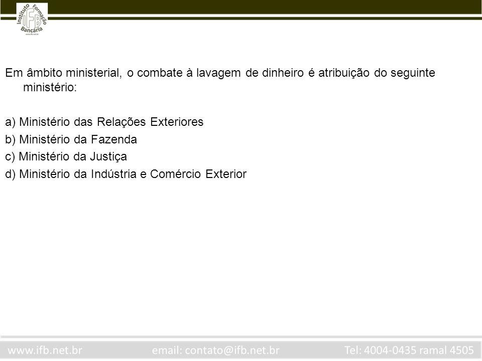 Em âmbito ministerial, o combate à lavagem de dinheiro é atribuição do seguinte ministério: