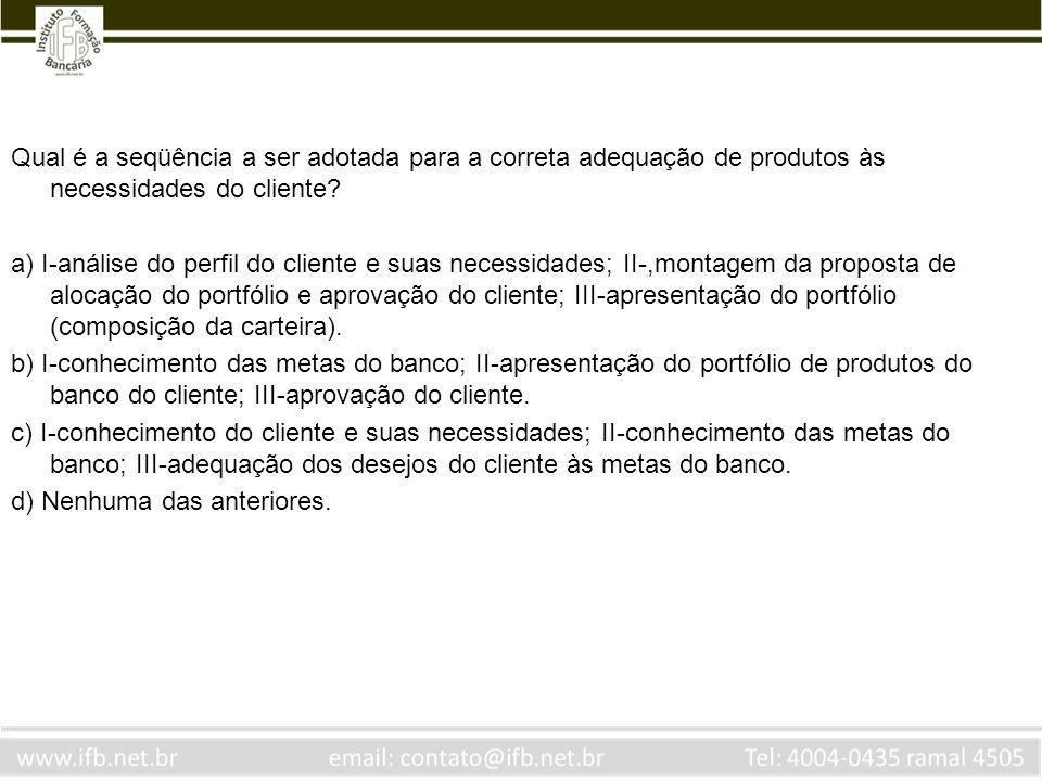 Qual é a seqüência a ser adotada para a correta adequação de produtos às necessidades do cliente