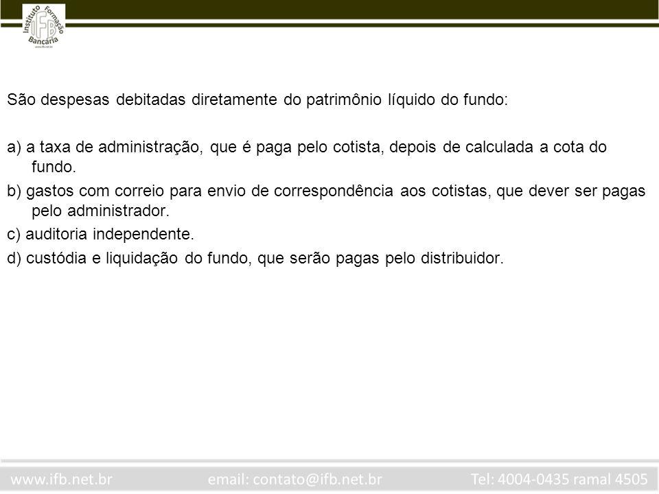 São despesas debitadas diretamente do patrimônio líquido do fundo: