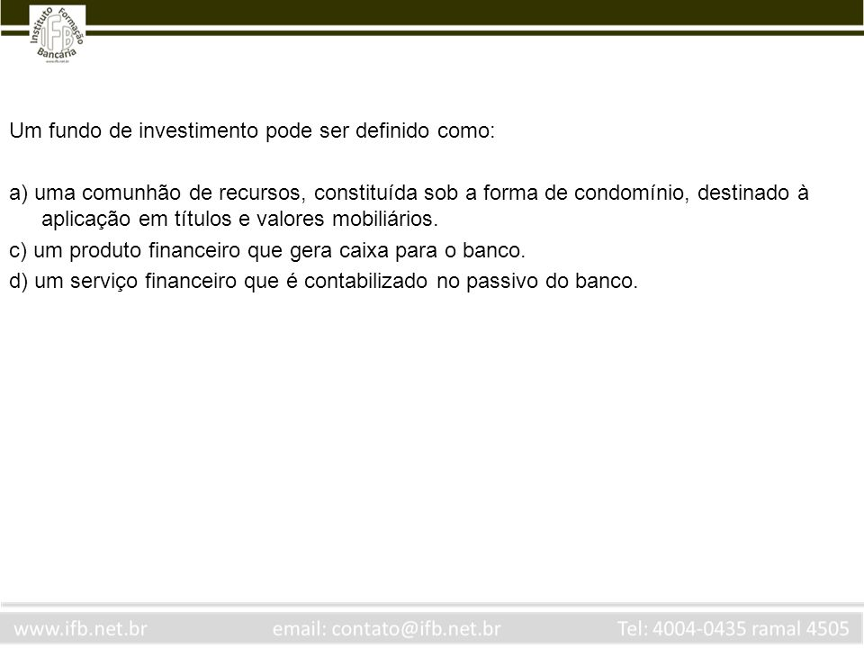 Um fundo de investimento pode ser definido como: