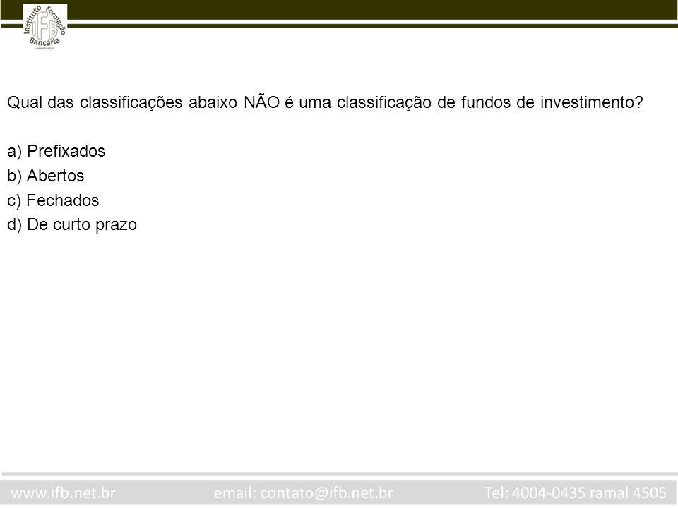 Qual das classificações abaixo NÃO é uma classificação de fundos de investimento
