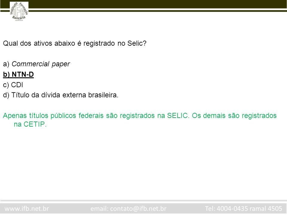 Qual dos ativos abaixo é registrado no Selic