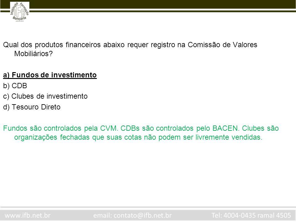 Qual dos produtos financeiros abaixo requer registro na Comissão de Valores Mobiliários