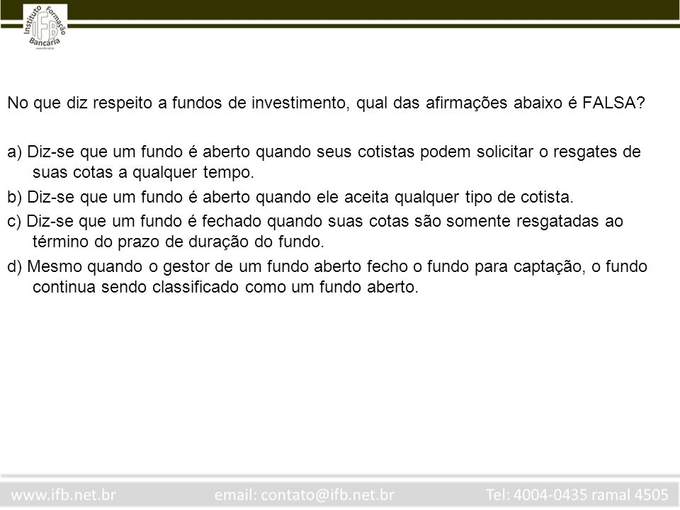 No que diz respeito a fundos de investimento, qual das afirmações abaixo é FALSA