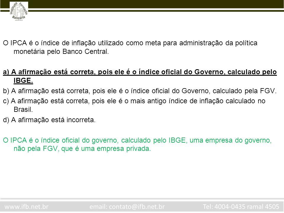 O IPCA é o índice de inflação utilizado como meta para administração da política monetária pelo Banco Central.