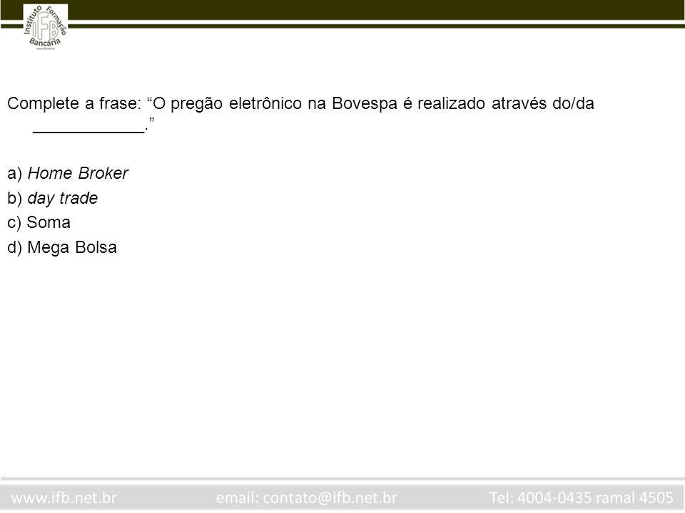 Complete a frase: O pregão eletrônico na Bovespa é realizado através do/da ____________.
