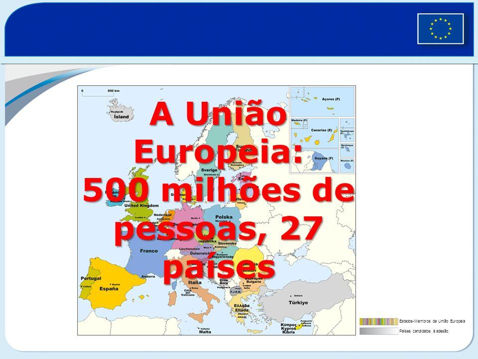 A União Europeia: 500 milhões de pessoas, 27 países