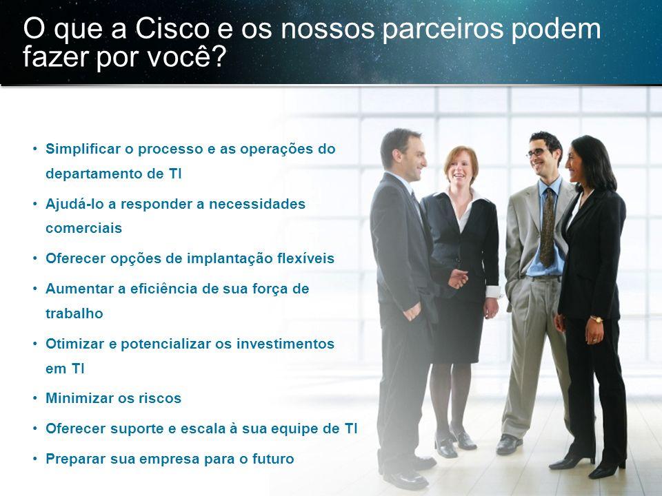 O que a Cisco e os nossos parceiros podem fazer por você