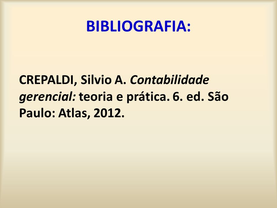 BIBLIOGRAFIA: CREPALDI, Silvio A. Contabilidade gerencial: teoria e prática.