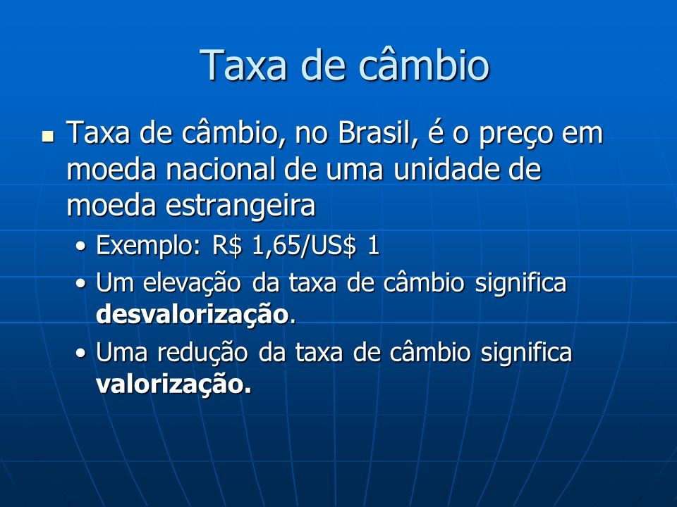 Taxa de câmbio Taxa de câmbio, no Brasil, é o preço em moeda nacional de uma unidade de moeda estrangeira.