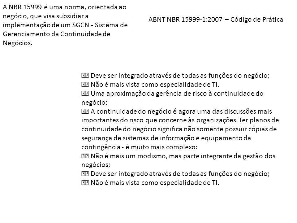 A NBR 15999 é uma norma, orientada ao negócio, que visa subsidiar a