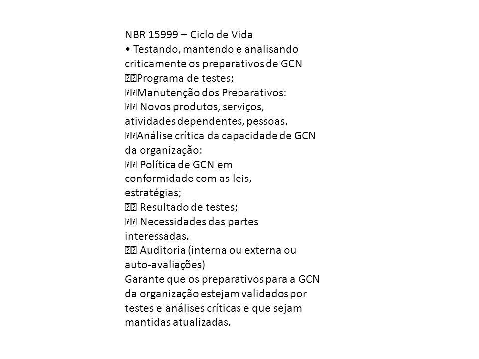 NBR 15999 – Ciclo de Vida • Testando, mantendo e analisando criticamente os preparativos de GCN. Programa de testes;