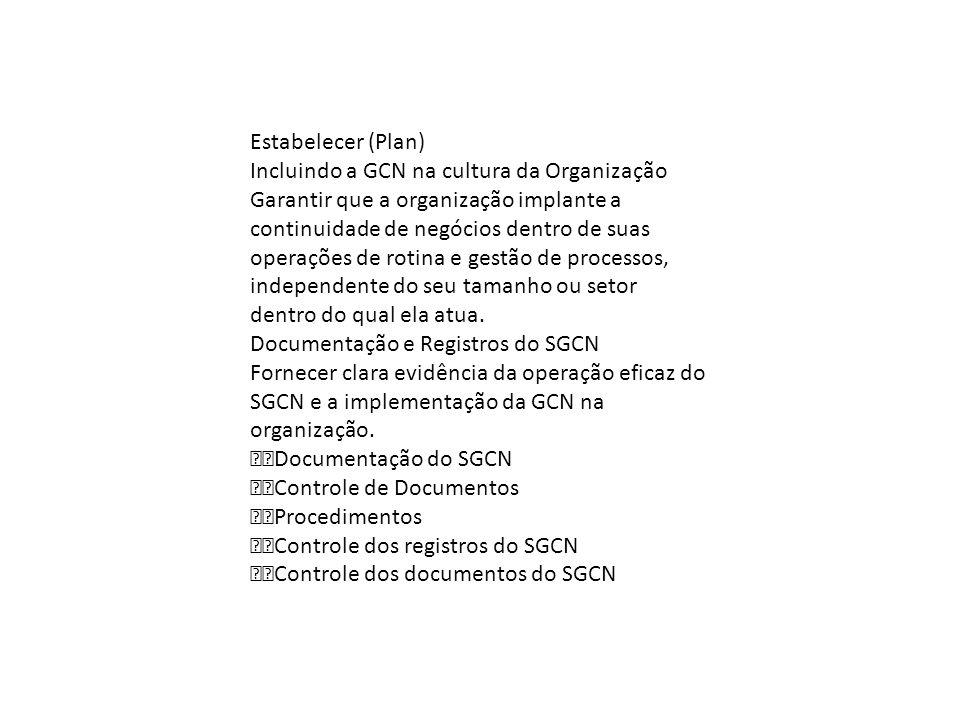Estabelecer (Plan) Incluindo a GCN na cultura da Organização. Garantir que a organização implante a continuidade de negócios dentro de suas.