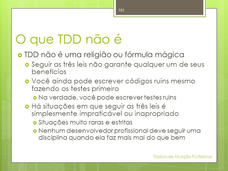 O que TDD não é TDD não é uma religião ou fórmula mágica