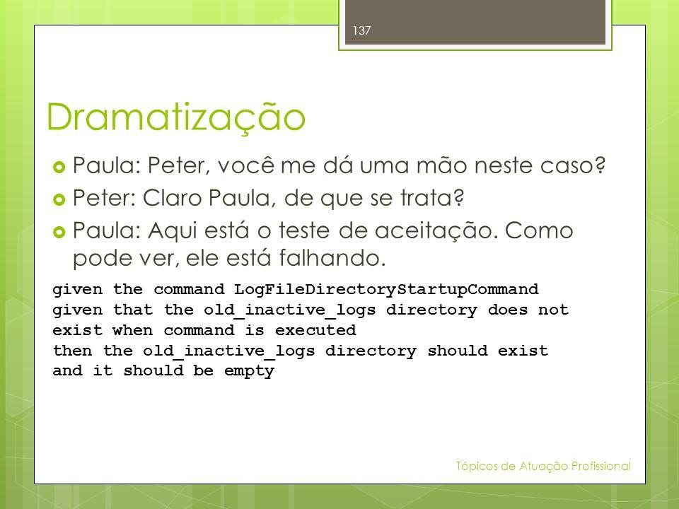 Dramatização Paula: Peter, você me dá uma mão neste caso