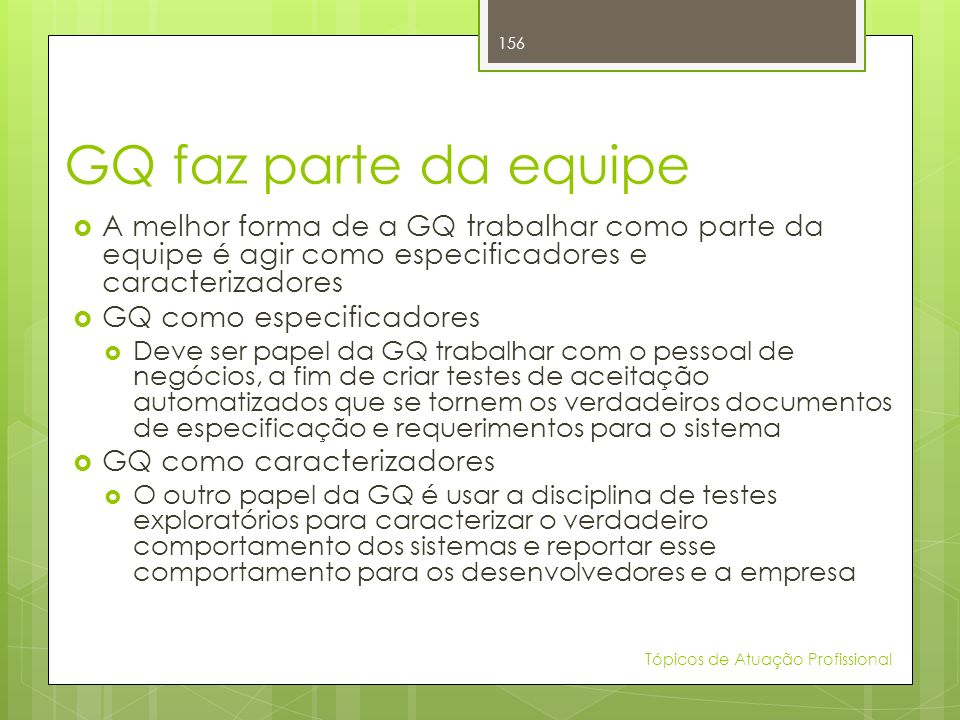 GQ faz parte da equipe A melhor forma de a GQ trabalhar como parte da equipe é agir como especificadores e caracterizadores.