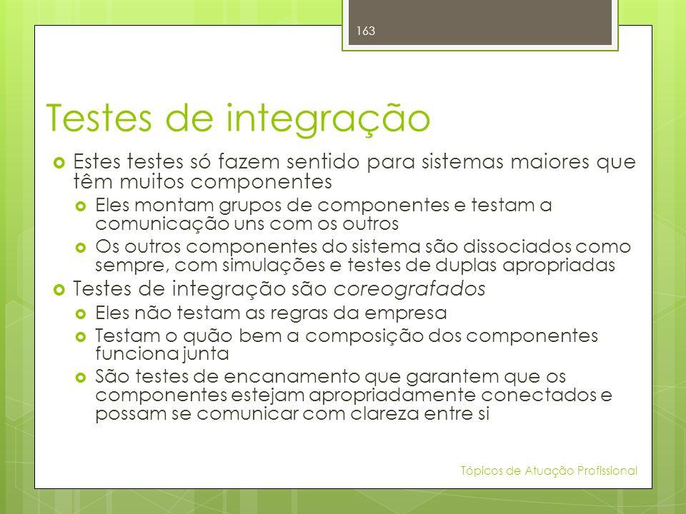 Testes de integração Estes testes só fazem sentido para sistemas maiores que têm muitos componentes.