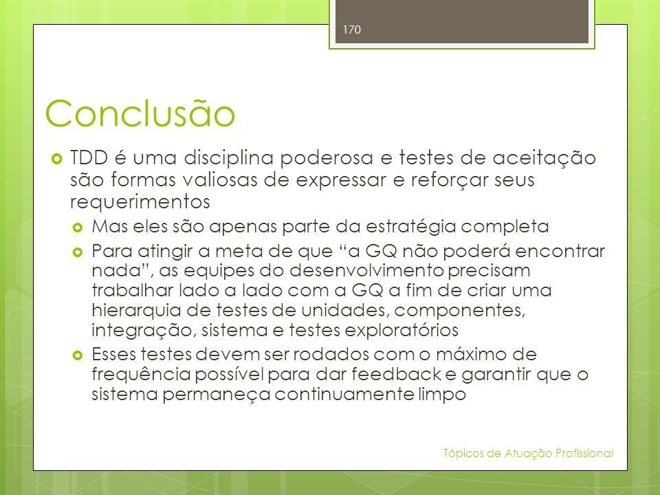 Conclusão TDD é uma disciplina poderosa e testes de aceitação são formas valiosas de expressar e reforçar seus requerimentos.