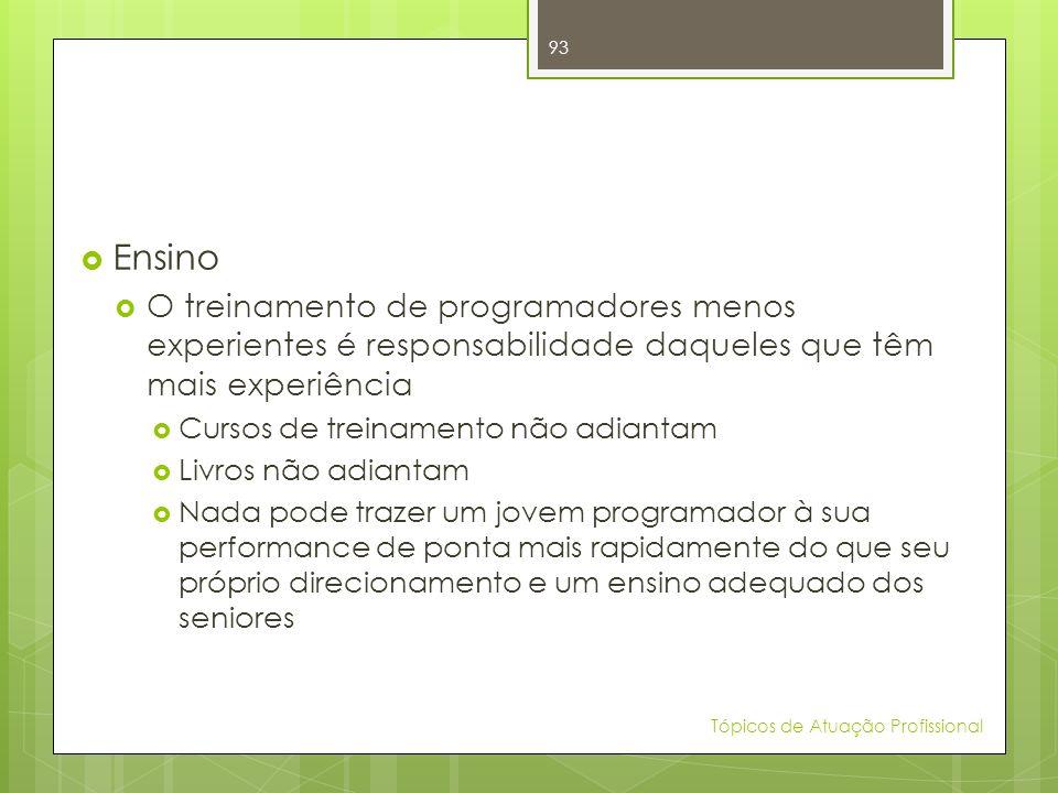 Ensino O treinamento de programadores menos experientes é responsabilidade daqueles que têm mais experiência.