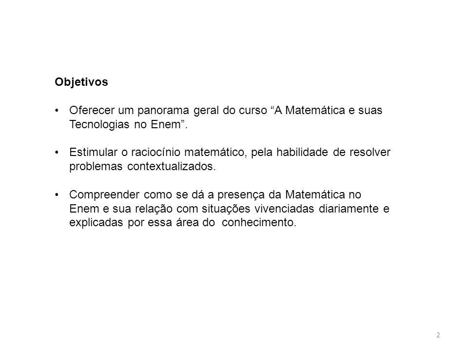 Objetivos Oferecer um panorama geral do curso A Matemática e suas Tecnologias no Enem .
