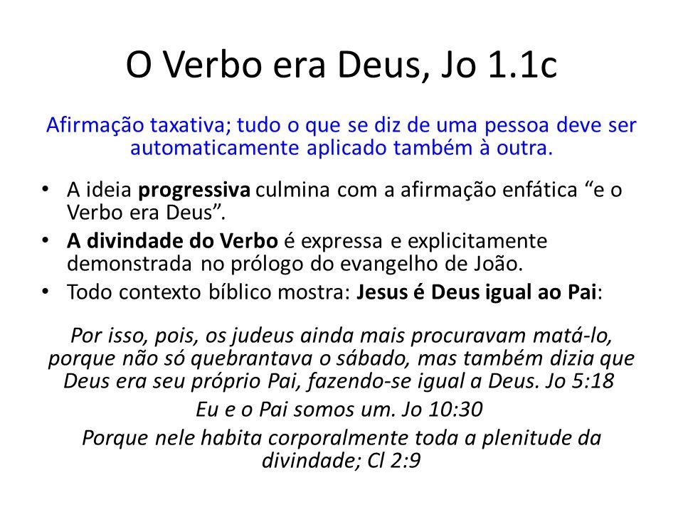 Porque nele habita corporalmente toda a plenitude da divindade; Cl 2:9