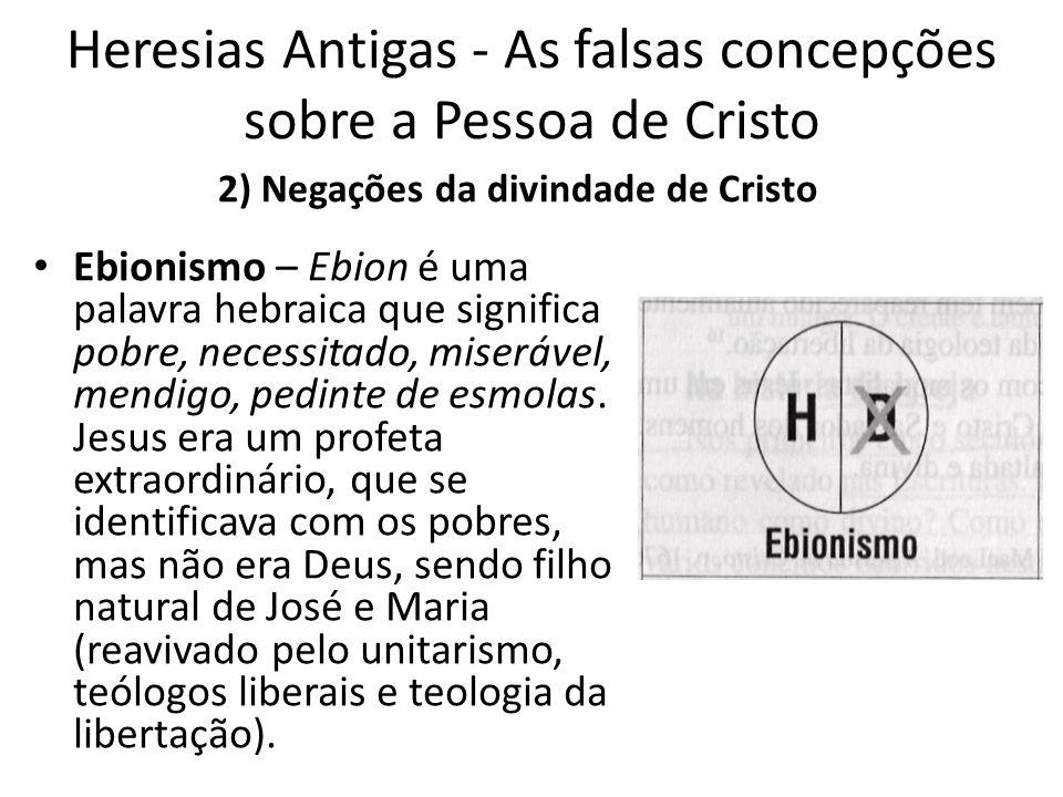 Heresias Antigas - As falsas concepções sobre a Pessoa de Cristo