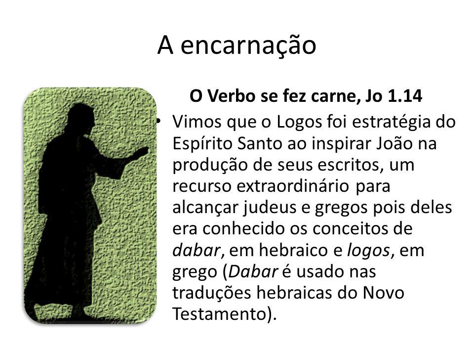 A encarnação O Verbo se fez carne, Jo 1.14