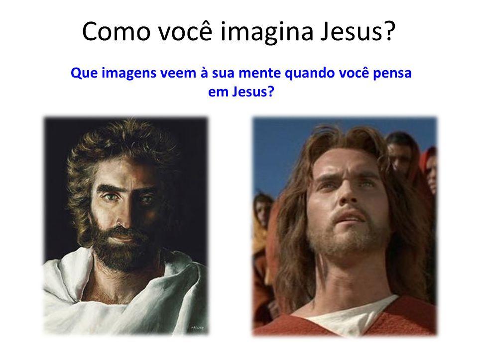 Como você imagina Jesus