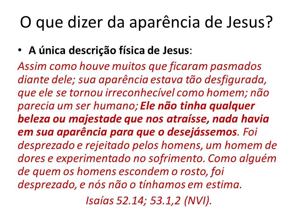 O que dizer da aparência de Jesus