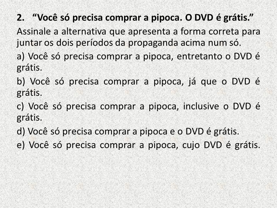 Você só precisa comprar a pipoca. O DVD é grátis.