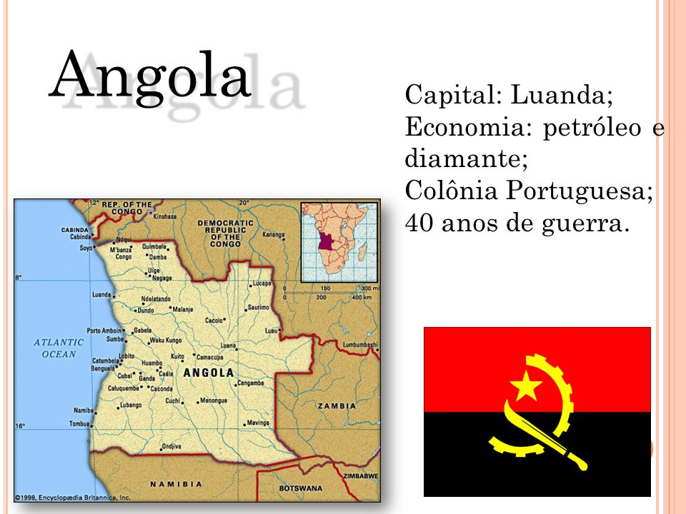 Angola Capital: Luanda; Economia: petróleo e diamante;