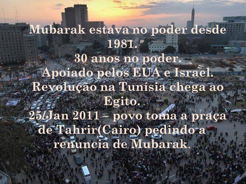 Mubarak estava no poder desde 1981. 30 anos no poder.