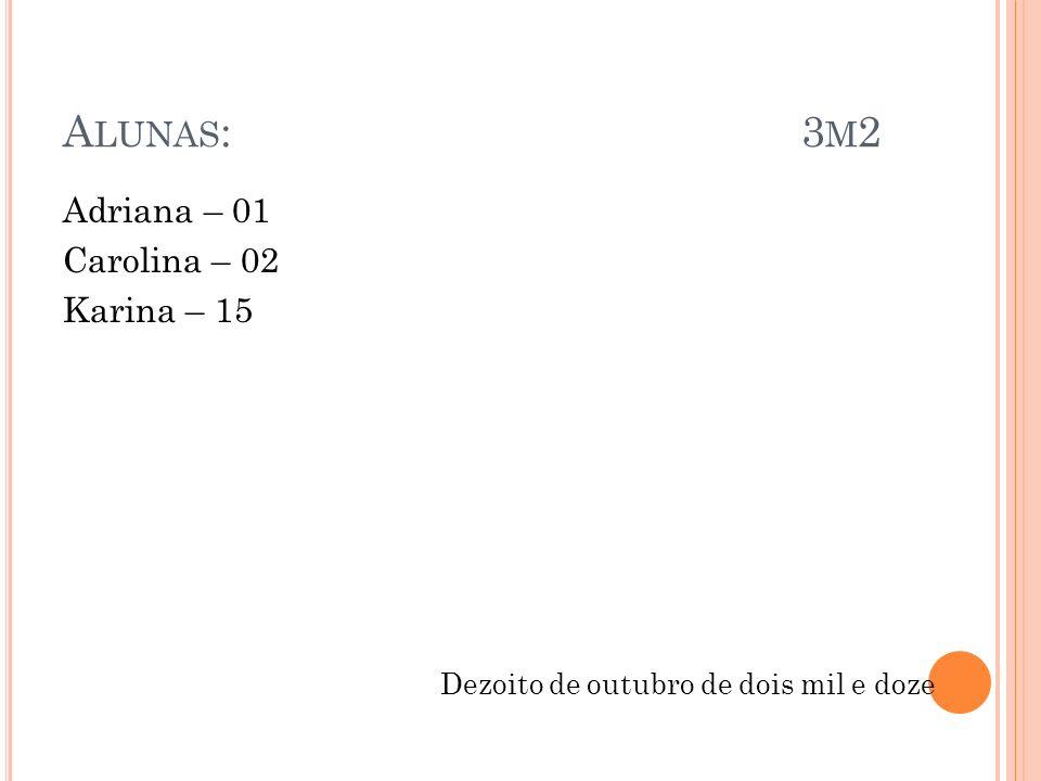 Alunas: 3m2 Adriana – 01 Carolina – 02 Karina – 15