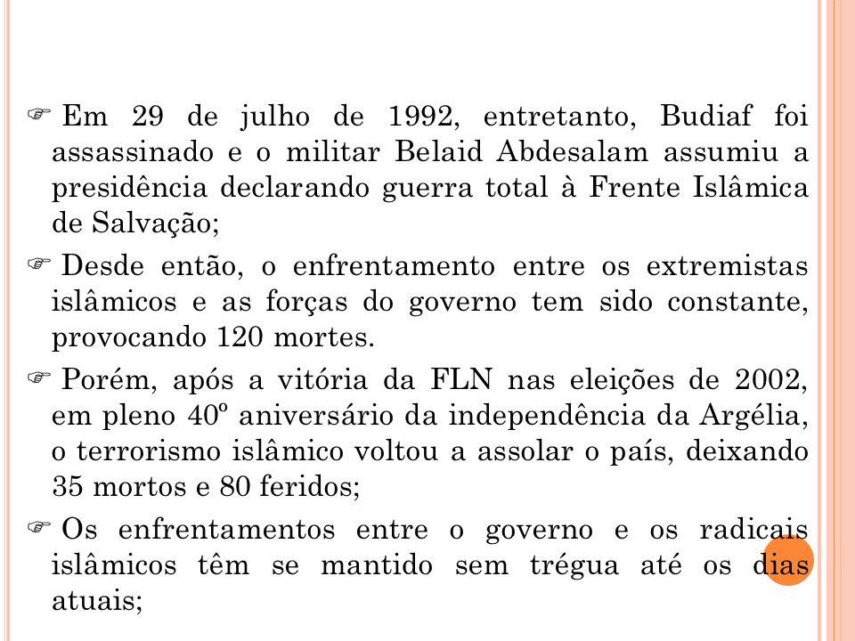Em 29 de julho de 1992, entretanto, Budiaf foi assassinado e o militar Belaid Abdesalam assumiu a presidência declarando guerra total à Frente Islâmica de Salvação;