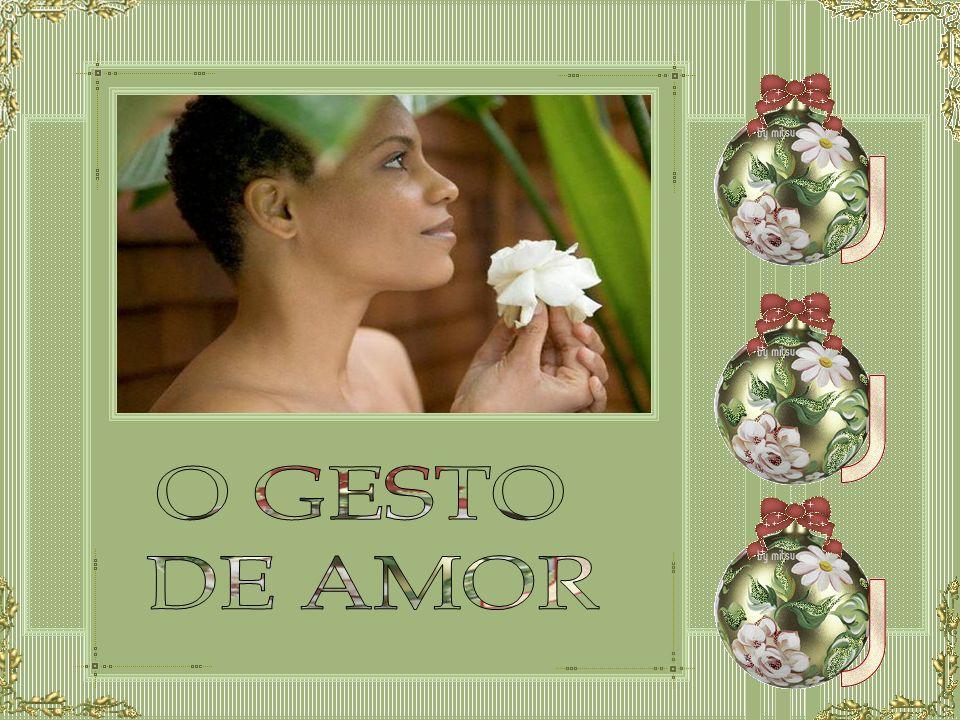 O GESTO DE AMOR