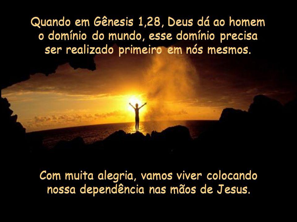 Quando em Gênesis 1,28, Deus dá ao homem