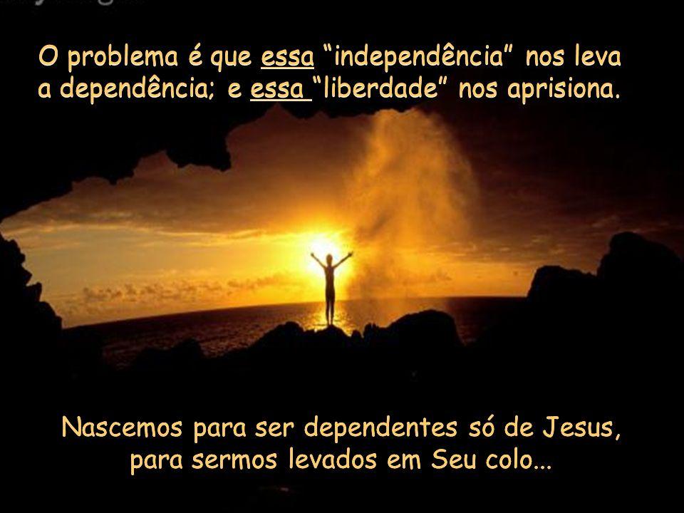 O problema é que essa independência nos leva