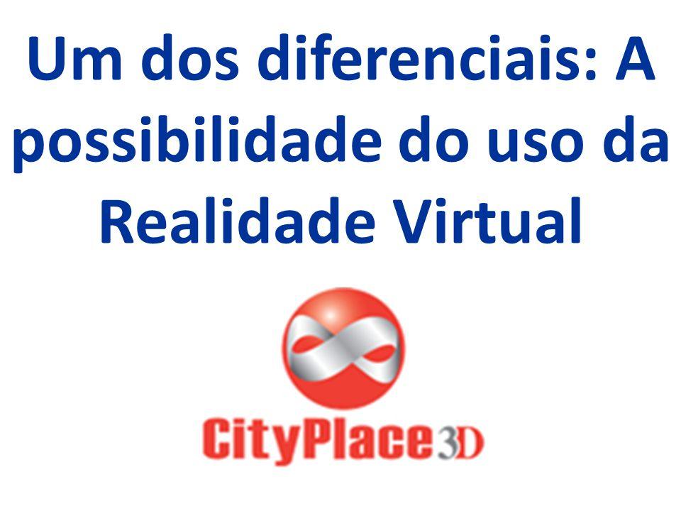 Um dos diferenciais: A possibilidade do uso da Realidade Virtual